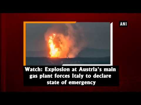 Watch: Explosion at Austria's main gas plant forces Italy to declare state of emergency