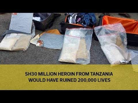 Sh30 million heroin from Tanzania would have ruined 200,000 lives