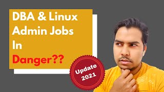 Future Of DBA And Linux Admin Jobs (In My Opinion)   2021 & Beyond