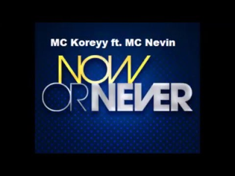 Mc Koreyy - Now or Never ft mc Nevin