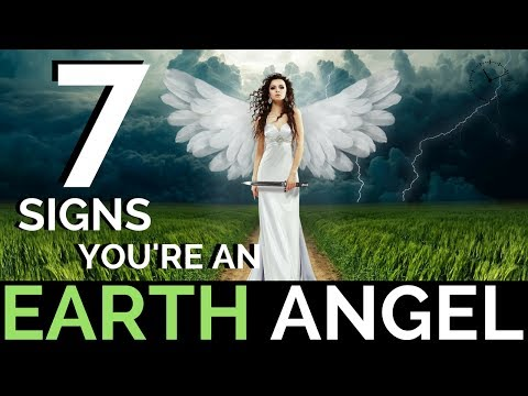 Earth Angels - (7 - Signs You're An EARTH ANGEL)