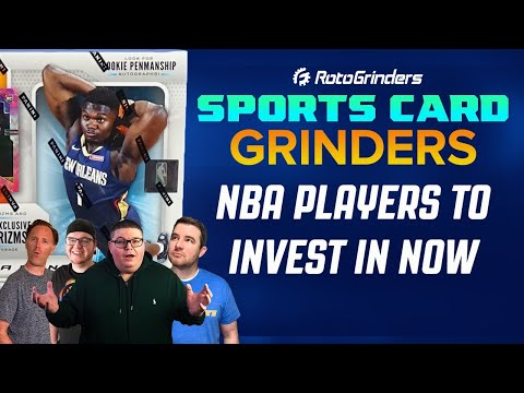 SPORTS CARD GRINDERS - NBA PLAYERS TO TARGET NOW