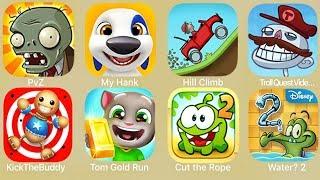 PvZ,My Hank,Hill Climb,Troll Quest Video Game 2,Kick the Buddy,Tom Gold Run,Cut the Rope,Water 2