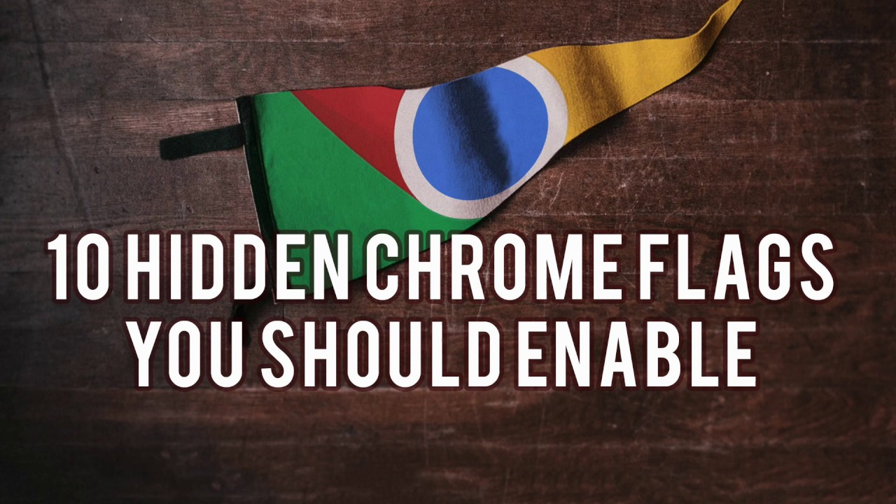 The 12 Best Chrome Flags to Upgrade Your Browsing Experience