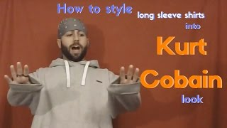 How to style long sleeve shirts into Kurt Cobain look