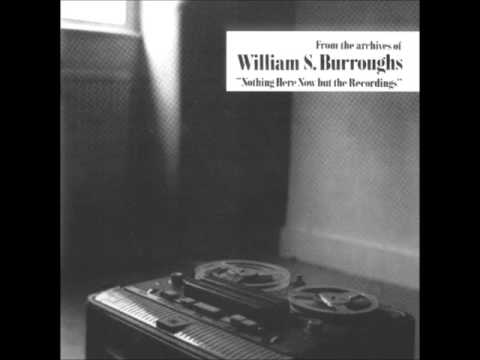 William S  Burroughs - Nothing Here Now But The Recordings FULL ALBUM