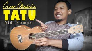 TATU Cover || DIDI KEMPOT Ukulele full BASS