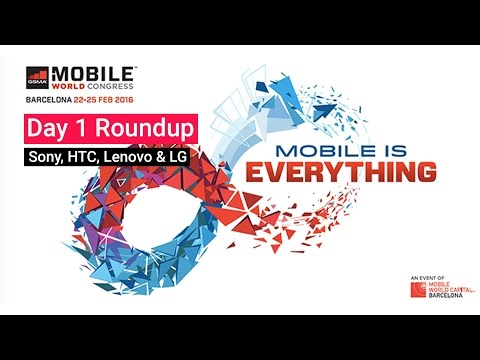 MWC 2016 Day 1 Roundup  Sony, HTC, Lenovo & LG