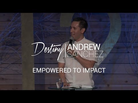 Now What - Empowered To Impact - Pastor Andrew Sanchez