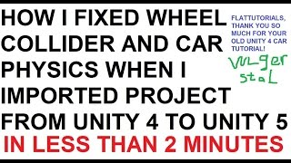 Unity 4 to Unity 5 How to Fix Wheel Collider ( Car Physics) Tutorial