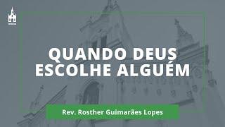 Quando Deus Escolhe Alguém - Rev. Rosther Guimarães Lopes - Culto Noturno - 31/05/2020