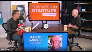 E841 Randy Komisar KPBC Straight Talk for Startups, why founders fail, how VC changed, market future