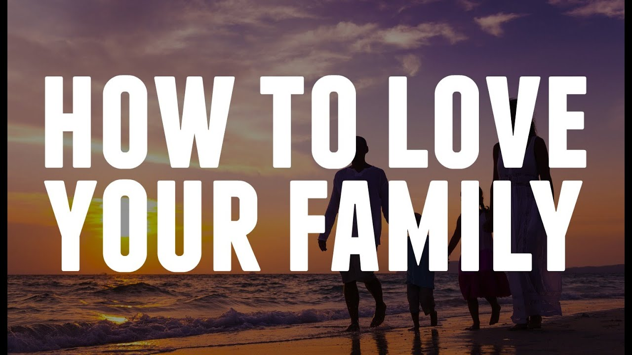How To Love Your Family