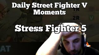 Daily Street Fighter V Moments: Stress Fighter 5