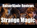 Strange Magic - RaisorBlade Reviews