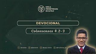 Colossenses 4.2-3 (Devocional) | Rev. Ericon Oliveira | IPCatolé