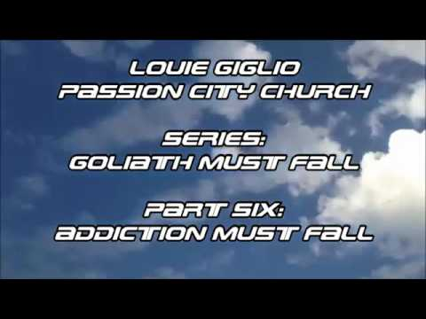 Louie Giglio   Goliath Must Fall Part 6 Addiction Must Fall
