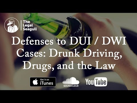 Defenses to DUI / DWI Cases: Drunk Driving, Drugs, and the Law
