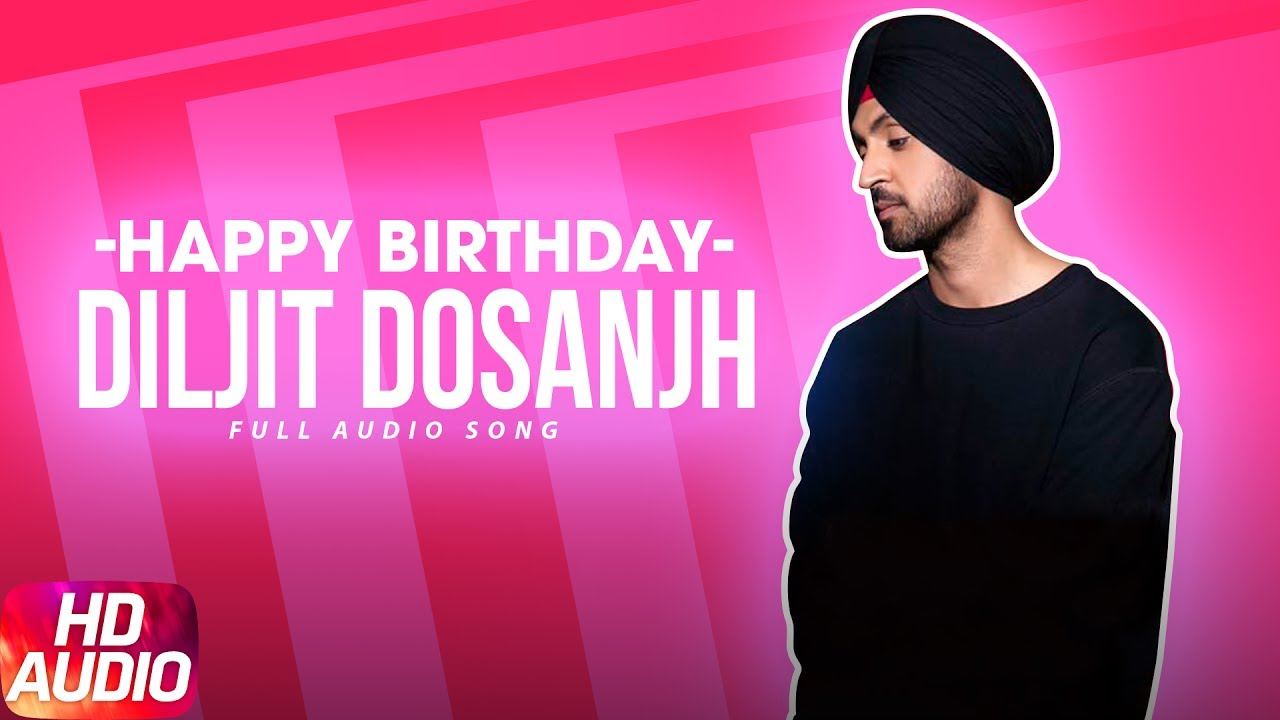 latest punjabi song happy birthday diljit dosanjh surveen chawla punjabi audio song