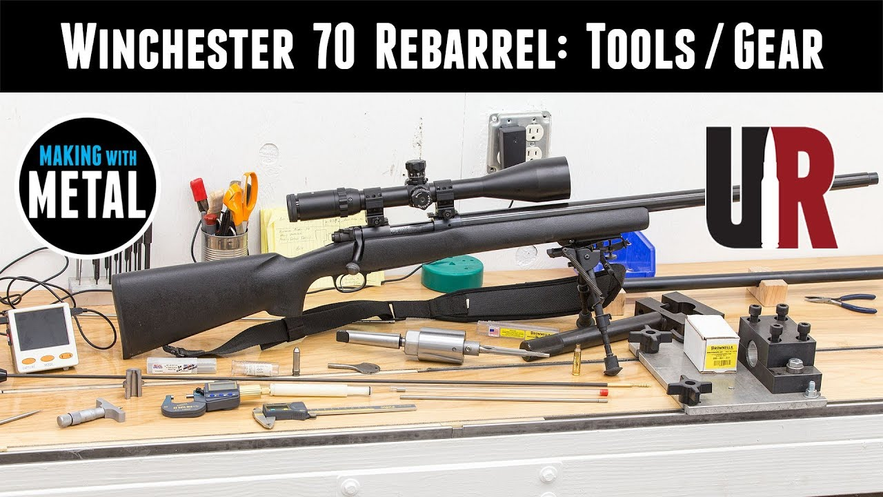 Winchester 70 Rebarrel Part 3: Tools of the Trade – Ultimate Reloader