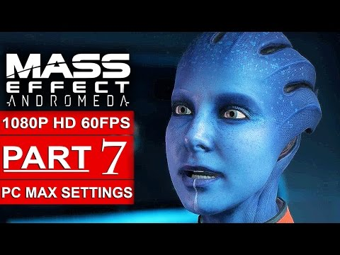 MASS EFFECT ANDROMEDA Gameplay Walkthrough Part 7 [1080p HD 60FPS PC MAX SETTINGS] - No Commentary