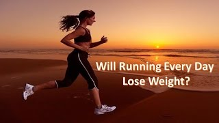 Will Running Every Day Lose Weight?