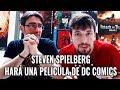 STEVEN SPIELBERG HARÁ UNA PELÍCULA DE DC COMICS