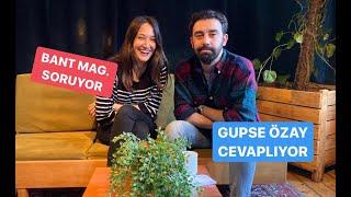 Bant Mag. Soruyor, Gupse Özay Gülmediği Anlarda Cevaplıyor