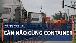 Cảng Cát Lái: Cân não cùng container | VTC1