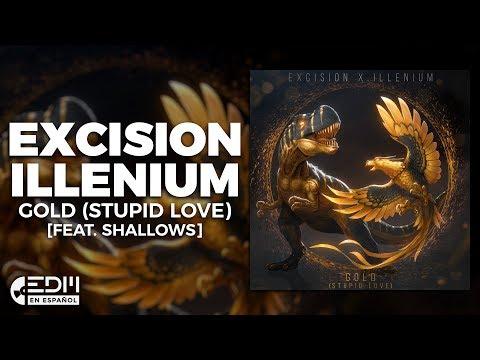 [Lyrics] Excision x Illenium - Gold (Stupid Love) [feat. Shallows] [Letra en español]