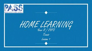 PASS HOME LEARNING PE LESSON YEAR R / EYFS TENNIS LESSON 1