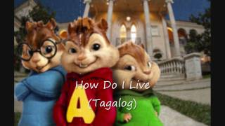 How Do I Live (Tagalog) By Alvin & The Chipmunks.