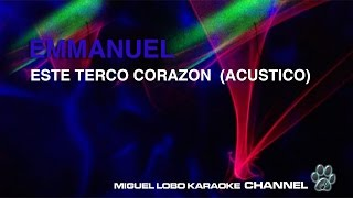 EMMANUEL - ESTE TERCO CORAZON (version acústica) - Karaoke Channel Miguel Lobo