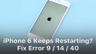 iPhone 6 Keeps Restarting? – Fix Error 9 14 40