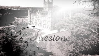 Downton abbey|| Firestone [dedications]