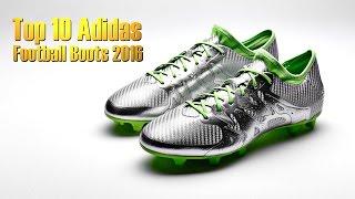 Top 10 Adidas Football Boots 2016