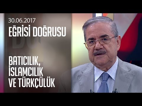 Batıcılık, İslamcılık ve Türkçülük - Eğrisi Doğrusu 30.06.2017 Cuma