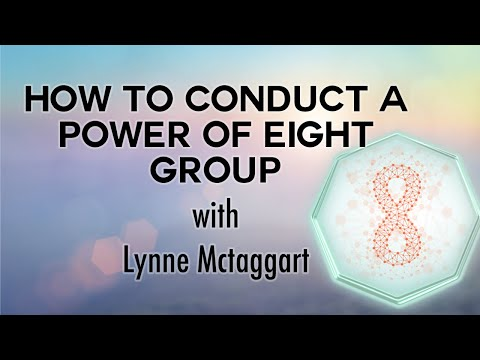Lynne McTaggart: How to conduct a Power of Eight group