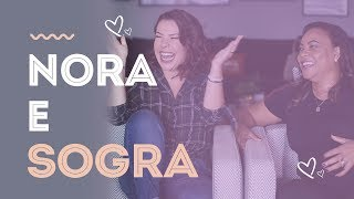 TAG Nora e Sogra: Nos damos bem? Já brigamos? Ela tem ciúmes?