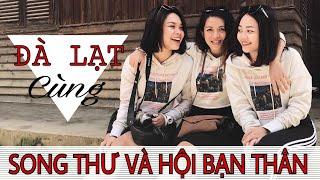 Song Thư Vlog: ĐÀ LẠT CÙNG SONG THƯ VÀ HỘI BẠN THÂN (Ngày 1)