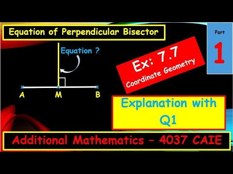 Ex.7.7 Equation of Perpendicular Bisector; Explanation with Q1 ; Part-1; additional maths chapter 7