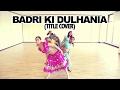 Badri Ki Dulhania (Title Song) | Varun Dhawan |Alia Bhatt | Bollywood Dance| Fusion Beats Dance