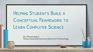Nov 2016 - Helping Students Build a Conceptual Framework to Learn Computer Science