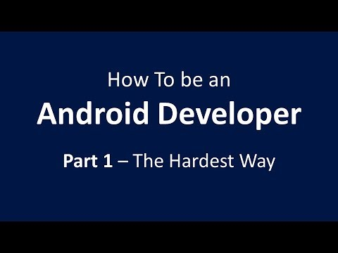 How To Be An Android Developer Part 1 - The Hardest Way