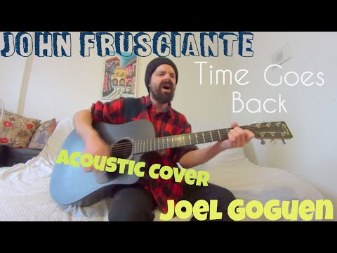 John Frusciante - Time Goes Back [Acoustic Cover by Joel Goguen]