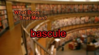 What does bascule mean?