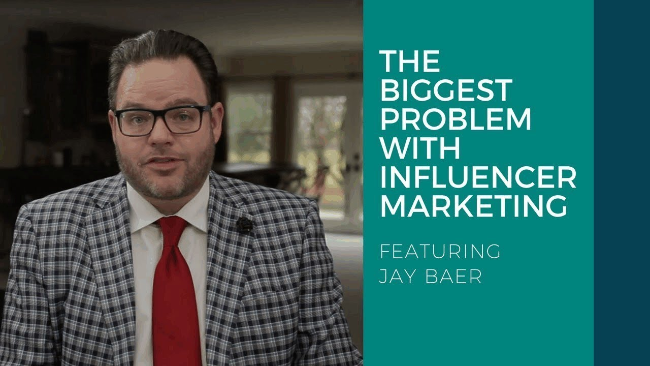 the biggest problem with influencer marketing jay baer