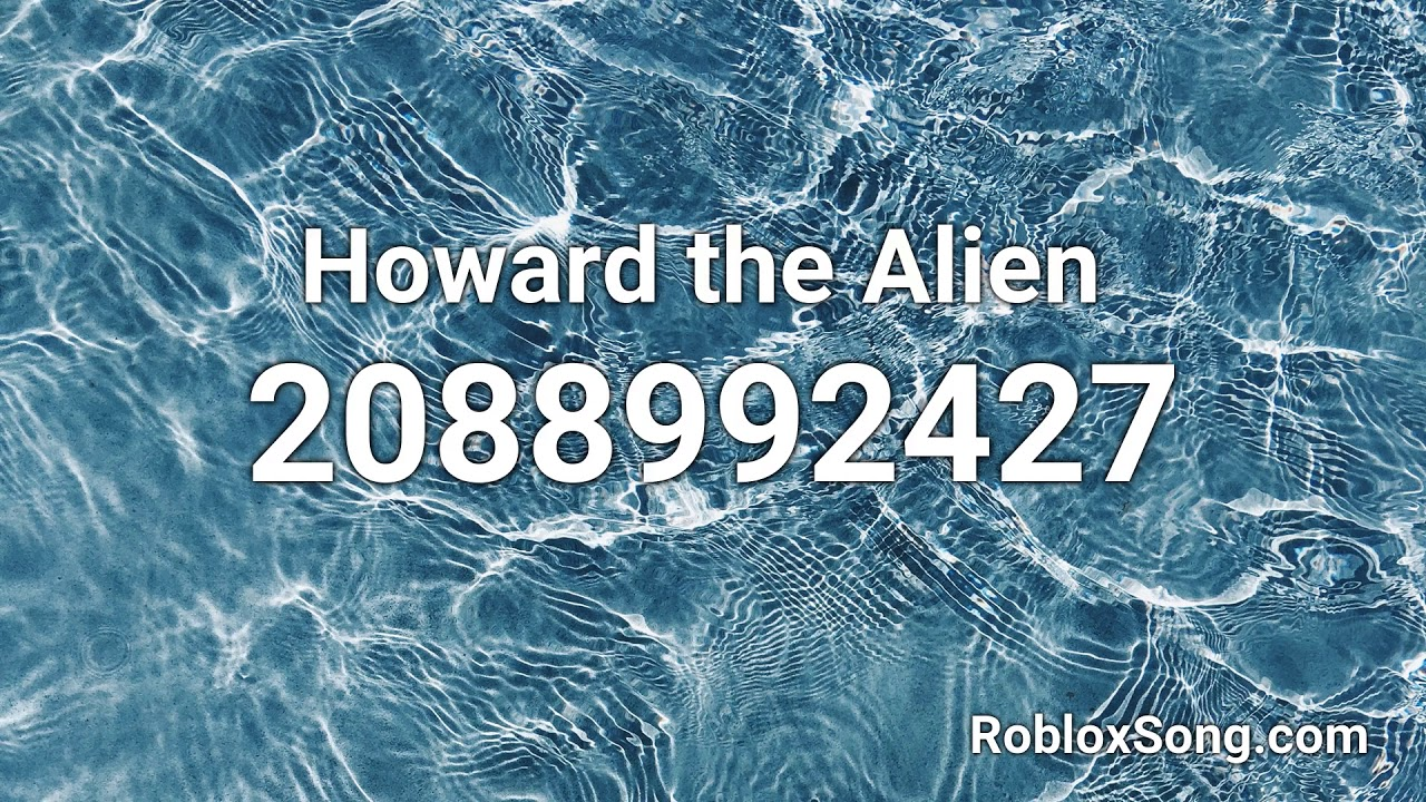 howard the alien song roblox id