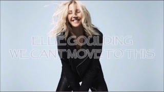 We Cant Move To This - Ellie Goulding Sub esp ingles