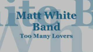 Matt White Band - Too Many Lovers